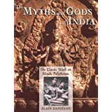 The Myths and Gods of India: The Classic Work on Hindu Polytheism from the Princeton Bollingen Series (Princeton/Bollingen Paperbacks) ~ Alain Danielou