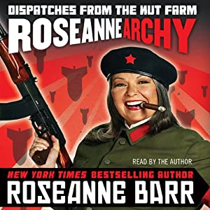 Roseannearchy: Dispatches from the Nut Farm | [Roseanne Barr]
