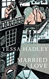 Tessa Hadley Married Love