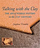 Talking with the Clay: The Art of Pueblo Pottery in the 21st Century