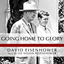 Going Home to Glory: A Memoir of Life with Dwight D. Eisenhower, 1961-1969 (       UNABRIDGED) by David Eisenhower, Julie Nixon Eisenhower Narrated by Arthur Morey