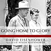 Going Home to Glory: A Memoir of Life with Dwight D. Eisenhower, 1961-1969 | [David Eisenhower, Julie Nixon Eisenhower]