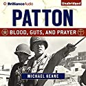 Patton: Blood, Guts, and Prayer Audiobook by Michael Keane Narrated by Grover Gardner