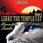 Lekke the Temple Cat: Horrible Snake: Lekke the Temple Cat, Book 6 | DB Stewart