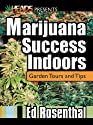 Marijuana Success Indoors: Garden Tours and Tips (Best of the Crop)