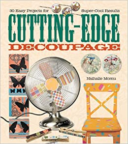 Cutting-Edge Decoupage: 30 Easy Projects for Super-Cool Results
