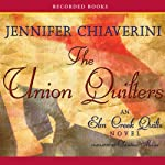 The Union Quilters: An Elm Creek Quilts Novel (       UNABRIDGED) by Jennifer Chiaverini Narrated by Christina Moore