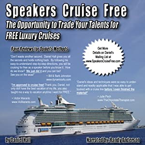 Speakers Cruise Free: The Opportunity To Trade Your Talents For Free Luxury Cruises | [Daniel Hall]