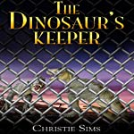 The Dinosaur's Keeper: Dinosaur Erotica   Christie Sims,Alara Branwen