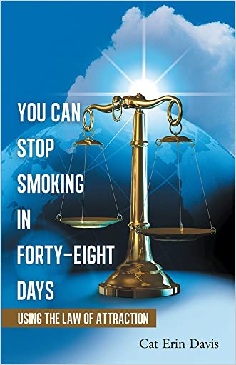 You Can Stop Smoking in Forty-Eight Days: Using the Law of Attraction