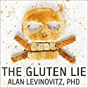 The Gluten Lie: And Other Myths About What You Eat Audiobook by Alan Levinovitz, PhD Narrated by Barry Press