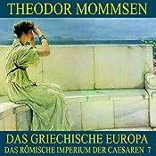 Das griechische Europa (Das Römische Imperium der Caesaren 7) | Theodor Mommsen