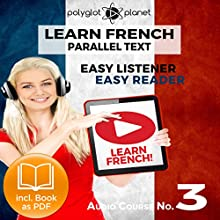 Learn French Easy Reader - Easy Listener - Parallel Text Audio Course No. 3 Audiobook by  Polyglot Planet Narrated by Caroline Dumont, Christopher Tester