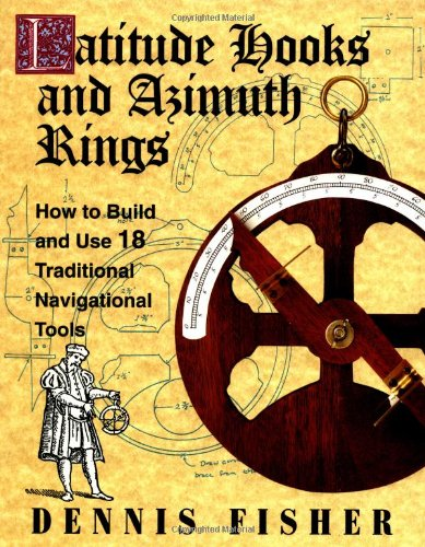 Latitude Hooks and Azimuth Rings: How to Build and Use 18 Traditional Navigational Tools