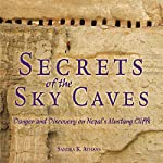 Secrets of the Sky Caves: Danger and Discovery on Nepal's Mustang Cliffs | Sandra K. Athans