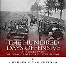 The Hundred Days Offensive: The History of the Final Campaign of World War I (       UNABRIDGED) by Charles River Editors Narrated by Joseph B. Campo