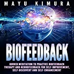 Biofeedback: Guided Meditation to Practice Biofeedback Therapy and Neurofeedback for Self-Improvement, Self-Discovery, and Self-Enhancement | Mayu Kimura
