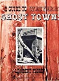 img - for Guide to Western Ghost Towns book / textbook / text book