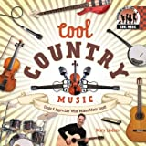 Cool Country Music: Create & Appreciate What Makes Music Great! (Cool Music)