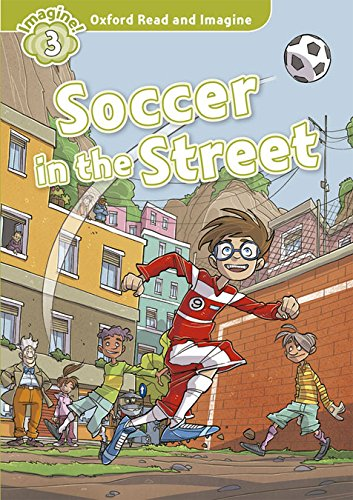 Oxford Read and Imagine: Oxford Read & Imagine 3 Soccer In The Street Pack