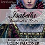Isabella: Braveheart of France | Colin Falconer