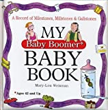 img - for My Baby Boomer Baby Book: A Record of Milestones, Millstones & Gallstones by Mary-Lou Weisman (2006-11-23) book / textbook / text book
