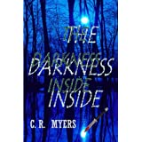 The Darkness Inside ~ C. R.  Myers