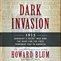Dark Invasion: 1915: Germany's Secret War and the Hunt for the First Terrorist Cell in America Audiobook by Howard Blum Narrated by Pete Larkin