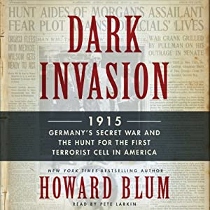 Dark Invasion: 1915: Germany's Secret War and the Hunt for the First Terrorist Cell in America | [Howard Blum]