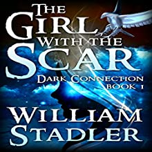 The Girl with the Scar: Dark Connection Saga, Book 1 Audiobook by William A Stadler Narrated by Evienne Zander