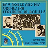 echange, troc Ray Noble & His Orchestra - Over on the Sunny Side