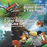 Bosley Builds a Tree House (O Urso Bosley Constroi uma Casa na Arvore): A Dual Language Book in Portuguese and English (The Adventures of Bosley Bear)