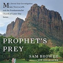 Prophet's Prey: My Seven-Year Investigation into Warren Jeffs and the Fundamentalist Church of Latter-Day Saints (       UNABRIDGED) by Sam Brower, Jon Krakauer Narrated by Jonah Cummings
