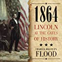 1864: Lincoln at the Gates of History (       UNABRIDGED) by Charles Bracelen Flood Narrated by Mel Foster