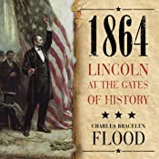 1864: Lincoln at the Gates of History | [Charles Bracelen Flood]