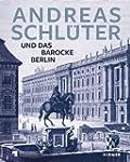 Andreas Schl�ter: Und das barocke Berlin