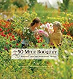 The 50 Mile Bouquet: Seasonal, Local and Sustainable Flowers