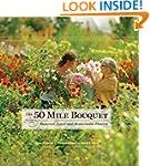 The 50 Mile Bouquet: Seasonal, Local...
