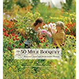 The 50 Mile Bouquet: Seasonal, Local and Sustainable Flowers ~ Debra Prinzing