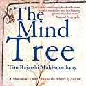 The Mind Tree: A Miraculous Child Breaks the Silence of Autism (       UNABRIDGED) by Tito Rajarshi Mukhopadhyay Narrated by Sanjiv Jhaveri