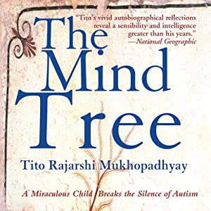 The Mind Tree: A Miraculous Child Breaks the Silence of Autism | [Tito Rajarshi Mukhopadhyay]