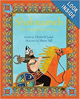 The Shahnameh: The Persian Book of Kings: Elizabeth Laird, Shirin Adl: 9781847802538: Amazon.com: Books