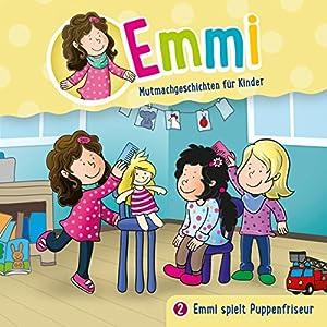 Emmi spielt Puppenfriseur (Emmi - Mutmachgeschichten für Kinder 2) Hörspiel