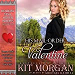 His Mail-Order Valentine: Holiday Mail Order Brides, Book 10 | Kit Morgan