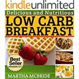 Delicious and Nutritious Low Carb Breakfasts: Quick and Easy Morning Fixes for Weight Loss (The Low Carb Cookbook Book 1)