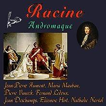Andromaque Performance Auteur(s) : Jean Racine Narrateur(s) : Jean-Pierre Aumont, Maria Mauban, Pierre Vaneck, Fernand Ledoux, Jean Deschamps, Eléonore Hirt