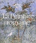 La Peinture romaine : De l'�poque hel...