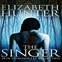 The Singer (       UNABRIDGED) by Elizabeth Hunter Narrated by Zachary Webber