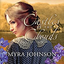 Castles in the Clouds: Flowers of Eden, Book 2 Audiobook by Myra Johnson Narrated by Therese McLaughlin