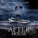 The After House (       UNABRIDGED) by Michael Phillip Cash Narrated by Dan McGowan
